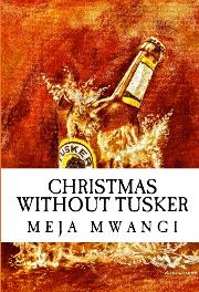 HM Books cover of Christmas Without Tusker by Meja Mwangi
